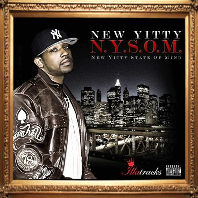 New Yitty N.Y.S.O.M. (New Yitty State Of Mind) The album produced by Illatracks