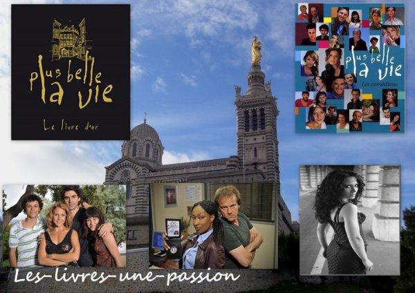 PLUS BELLE LA VIE: LE LIVRE D'OR de Isabelle Morini- Bosc et Rémi Castillo/ PLUS BELLE LA VIE: LES COMEDIENS de Rémi Castillo