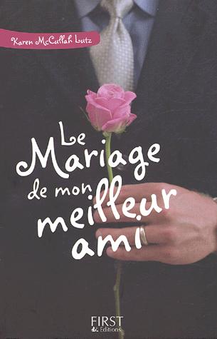 LE MARIAGE DE MON MEILLEUR AMI de Karen Mc Cullah Lutz