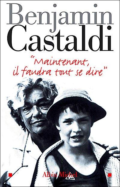 """ MAINTENANT, IL FAUDRA TOUT SE DIRE "" de Benjamin Castaldi"