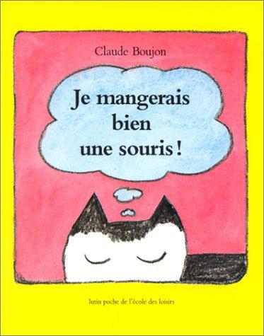 JE MANGERAIS BIEN UNE SOURIS! de Claude Boujon