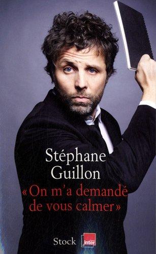 """"""" ON M'A DEMANDE DE VOUS CALMER """" de Stéphane Guillon"""