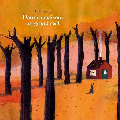 DANS SA MAISON, UN GRAND CERF de Jutta Bauer