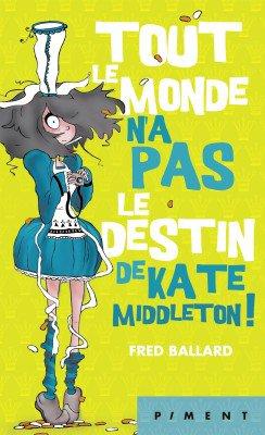 TOUT LE MONDE N'A PAS LE DESTIN DE KATE MIDDLETON ! de Fred BALLARD