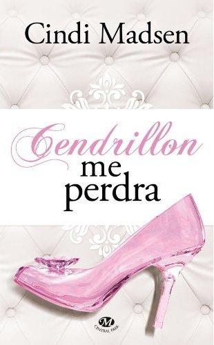 CENDRILLON ME PERDRA de Cindi Madsen