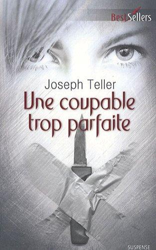 UNE COUPABLE TROP PARFAITE de Joseph Teller