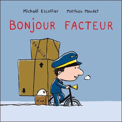 BONJOUR FACTEUR de Mickaël Escoffier et Matthieu Maudet