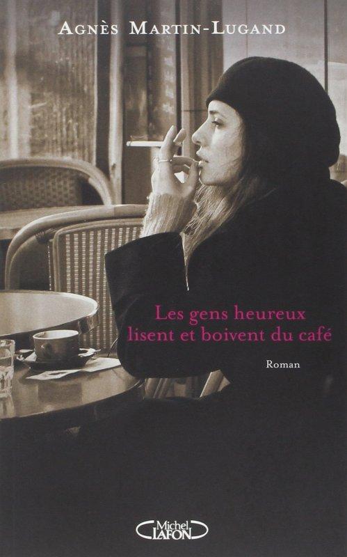 LES GENS HEUREUX LISENT ET BOIVENT DU CAFE de Agnès Martin-Lugand