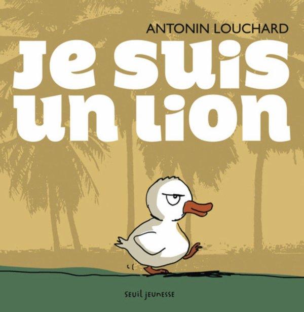 JE SUIS UN LION / JE VEUX VOLER de Antonin Louchard