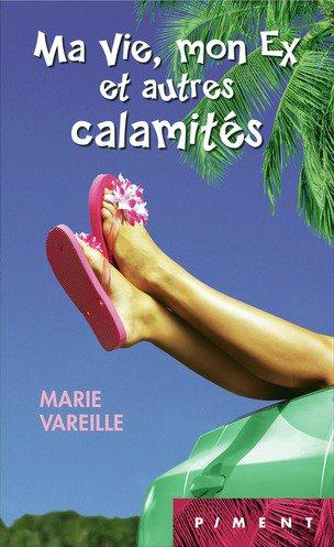 MA VIE, MON EX ET AUTRES CALAMITES de Marie Vareille