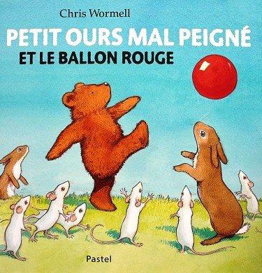 PETIT OURS MAL PEIGNE ET LE BALLON ROUGE de Chris Wormell