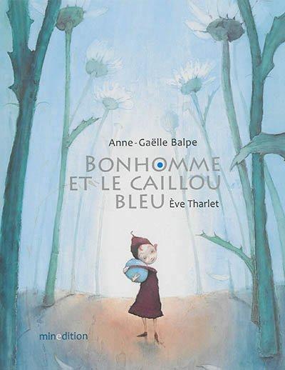 BONHOMME ET LE CAILLOU BLEU de Anne-Gaëlle Balpe & Eve Tharlet