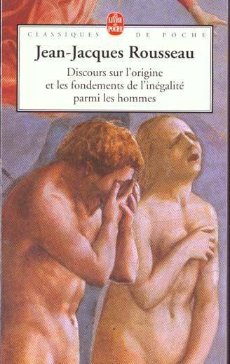 DISCOURS SUR L'ORIGINE ET LES FONDEMENTS DE L'INEGALITE PARMI LES HOMMES de J-J Rousseau