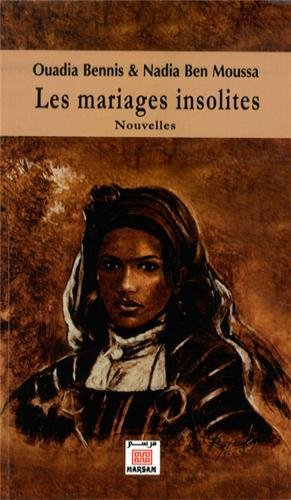 LES MARIAGES INSOLITES de Ouadia Bennis & Nadia Ben Moussa