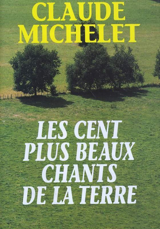 LES CENT PLUS BEAUX CHANTS DE LA TERRE de Claude Michelet