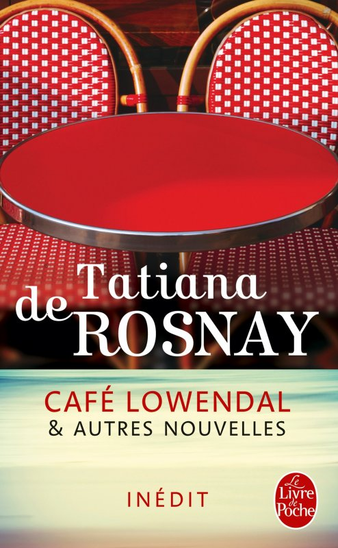 CAFE LOWENDALL ET AUTRES NOUVELLES de Tatiana DE ROSNAY