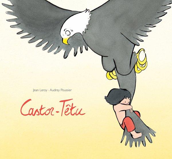CASTOR-TÊTU de Jean Leroy & Audrey Poussier
