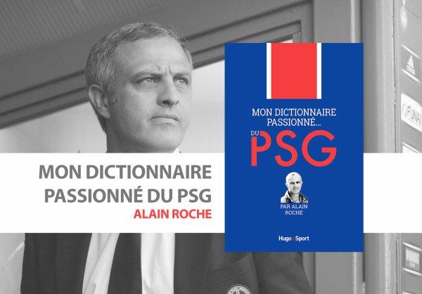 MON DICTIONNAIRE PASSIONNE... DU PSG de Alain Roche