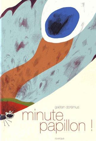MINUTE, PAPILLON ! de Gaëtan Dorémus