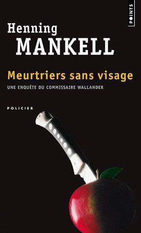 MEURTRIERS SANS VISAGE de Henning Mankell