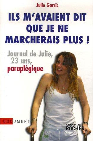 ILS M'AVAIENT DIT QUE JE NE MARCHERAIS PLUS ! de Julie Garric