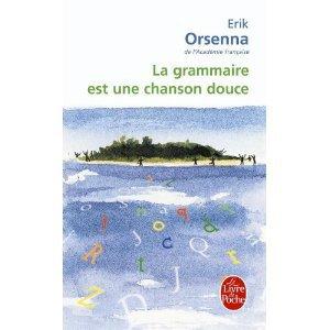 La grammaire est une chanson douce - Eric Orsenna