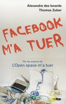 Facebook m'a tuer -  Alexandre Des Isnards & Thomas Zuber