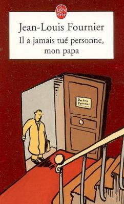 Il a jamais tué personne, mon papa - Jean-Louis Fournier
