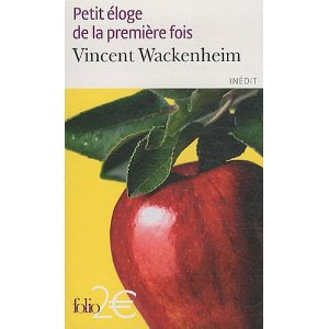 Petit éloge de la première fois - Vincent Wackenheim