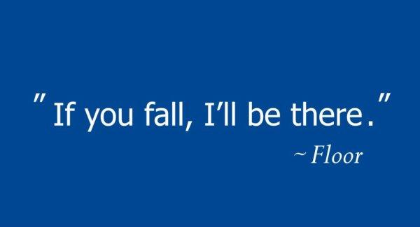 Si tu tombe, je serais la ! Le sol