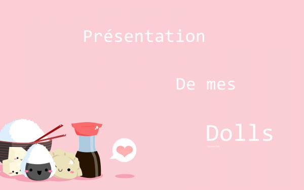 ♥ Présentation de mes Dolls ♥