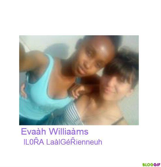 LoȒaà LaaLGéRienneuh ♥ Evaàh Williaàms