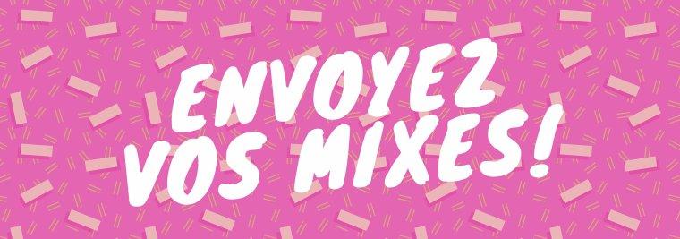 Envoyez vos Mixes !