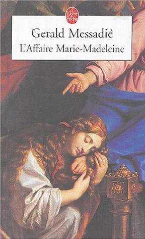L'Affaire Marie-Madeleine, Gérald Messadié