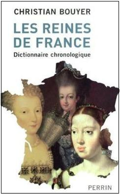 Les Reines de France, dictionnaire chronologique, Christian Bouyer