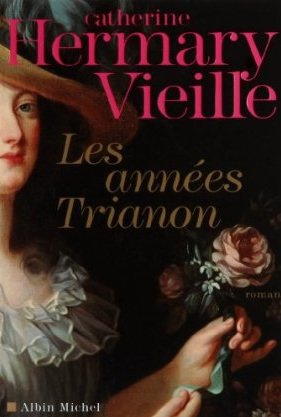 Les Années Trianon , Catherine Hermary-Vieille