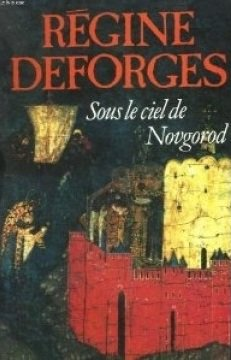 Sous le Ciel de Novgorod , Régine Deforges
