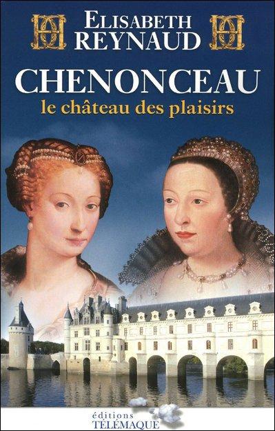 Chenonceau, le Château des Plaisirs, Elisabeth Reynaud