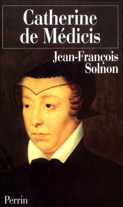 Catherine de Médicis , Jean-François Solnon