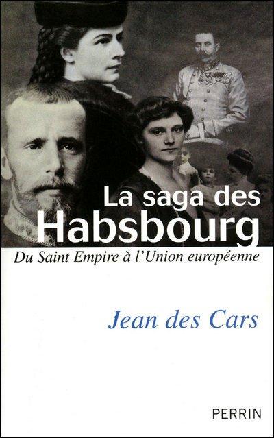 La Saga des Habsbourg, du Saint-Empire à l'Union Européenne, Jean des Cars