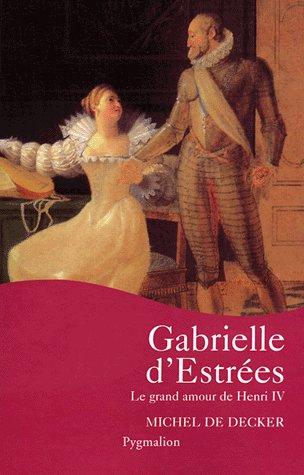 Gabrielle d'Estrées, le Grand Amour de Henri IV, Michel de Decker