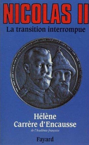 Nicolas II, la Transition Interrompue, Hélène Carrère d'Encausse