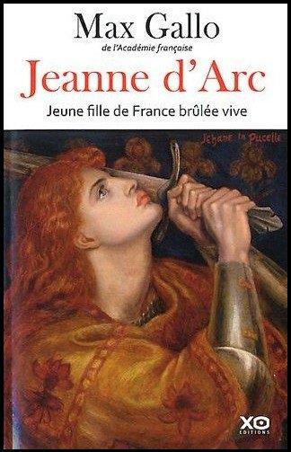 Jeanne d'Arc, Jeune Fille de France brûlée vive , Max Gallo