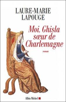 Moi, Ghisla, Soeur de Charlemagne, Laure-Marie Lapouge