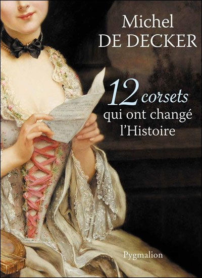 12 Corsets qui ont changé l'Histoire , Michel de Decker