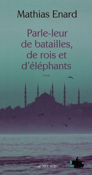 Parle-leur de batailles, de rois et d'éléphants, Mathias Enard