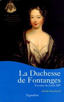 La Duchesse de Fontanges, Favorite de Louis XIV, Henri Pigaillem