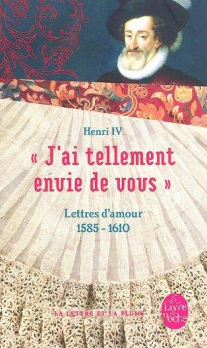«J'ai tellement envie de vous », Lettres d'amour. 1585-1610 ; Henri IV