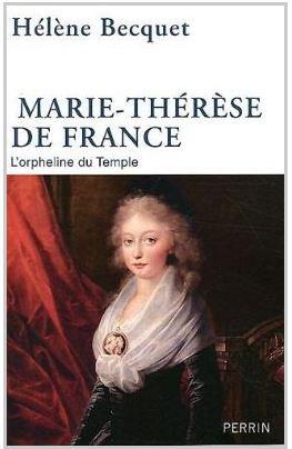Marie-Thérèse de France, l'Orpheline du Temple , Hélène Becquet