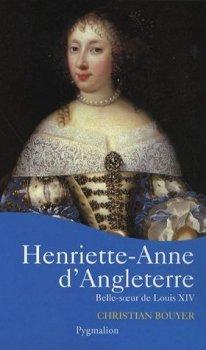 Henriette-Anne d'Angleterre, Belle-Soeur de Louis XIV, Christian Bouyer